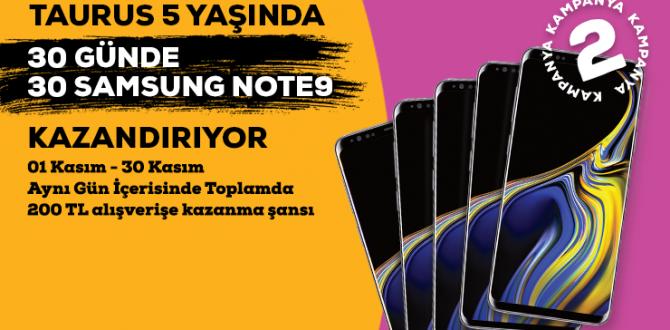 TAURUS 5 YAŞINDA KAZANDIRMAYA SAMSUNG NOTE 9 İLE DEVAM EDİYOR