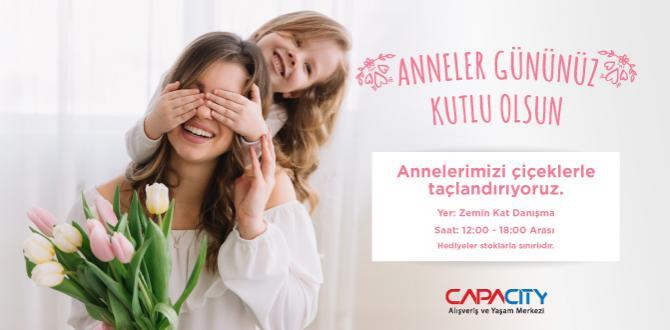 Anneler Günü'nde Annenize En Özel Hediye Capacity'den!