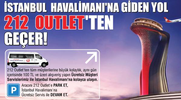 ARACINI 212 OUTLET'E PARK ET, İSTANBUL HAVALİMANI'NA ÜCRETSİZ SERVİS İLE DEVAM ET!