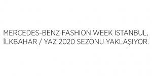 MERCEDES-BENZ FASHIONWEEK ISTANBUL, İLKBAHAR / YAZ 2020 SEZONUYAKLAŞIYOR.