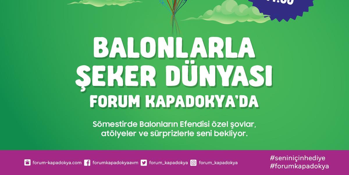 """Türkiye'de ilk defa """"Balonlarla Şeker Dünyası"""" bu sömestir Forum Kapadokya'da!"""
