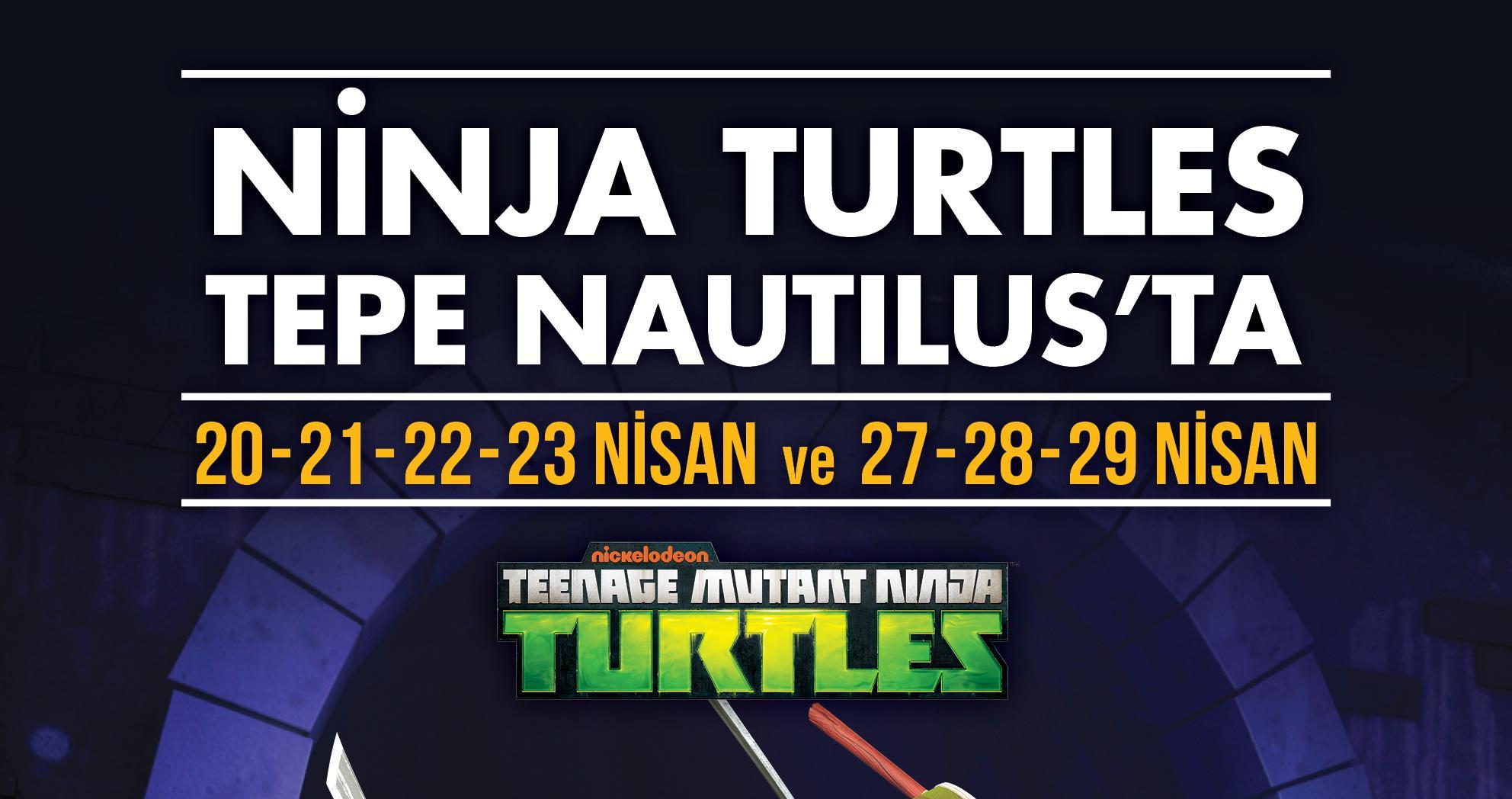 ÇOCUKLAR TEPE NAUTILUS'TA  NİNJA KAPLUMBAĞALAR İLE BULUŞUYOR