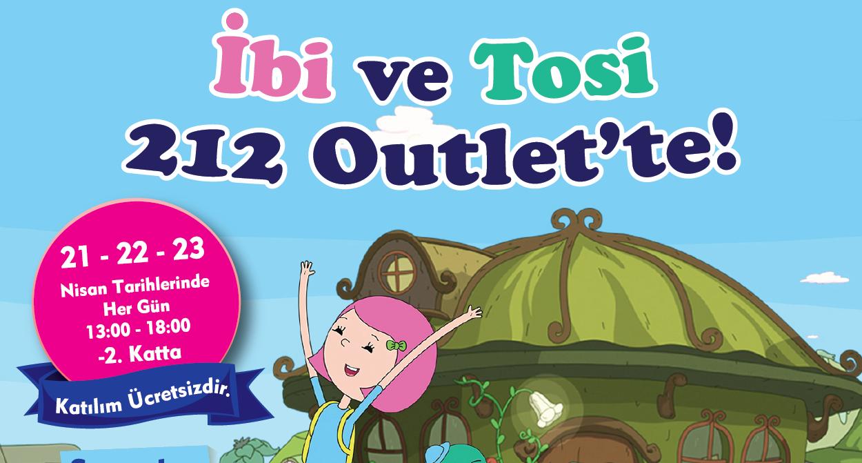 21 – 22 – 23 Nisan tarihlerinde İbi ve Tosi İstanbul 212 Outlet AVM' de minik izleyicileri ile buluşuyor.