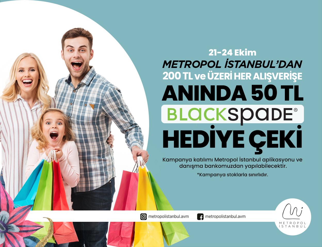 ALIŞVERİŞİN TADINI METROPOL İSTANBUL'DA ÇIKARAN HERKES MODANIN TREND MARKASI BLACKSPADE'DEN HEDİYE ÇEKİ KAZANIYOR